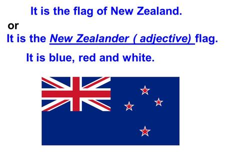 It is the flag of New Zealand. It is the New Zealander ( adjective) flag. or It is blue, red and white.