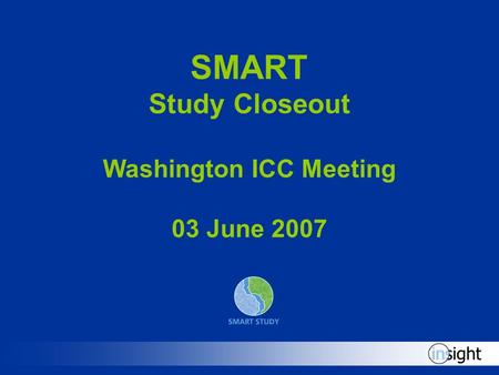 SMART Study Closeout Washington ICC Meeting 03 June 2007.