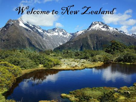 Welcome to New Zealand. It's a small country. It's situated next to the Australian continent in the Oceania.