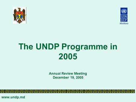 The UNDP Programme in 2005 Annual Review Meeting December 19, 2005 www.undp.md.