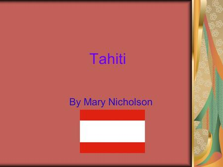 Tahiti By Mary Nicholson. région et Population Tahiti is the biggest island in wind ward group of the French Polynesia. Tahiti is 4,342 miles from New.
