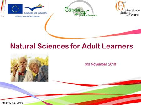 Natural Sciences for Adult Learners 3rd November 2010 Filipe Dias, 2010.
