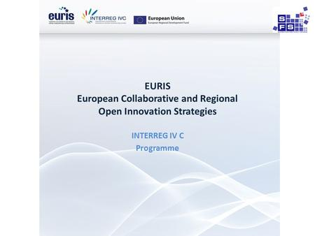 EURIS European Collaborative and Regional Open Innovation Strategies INTERREG IV C Programme.