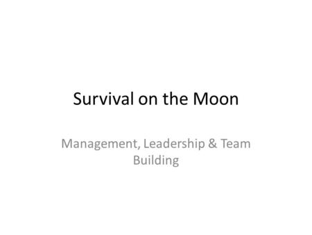 Survival on the Moon Management, Leadership & Team Building.