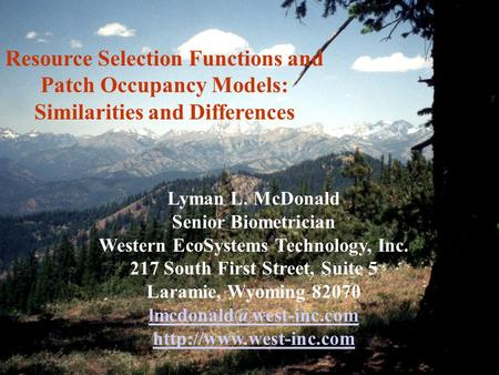Resource Selection Functions and Patch Occupancy Models: Similarities and Differences Lyman L. McDonald Senior Biometrician Western EcoSystems Technology,