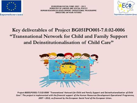 "Key deliverables of Project BG051PO001-7.0.02-0006 ""Transnational Network for Child and Family Support and Deinstitutionalisation of Child Care"" ЕEUROPEAN."
