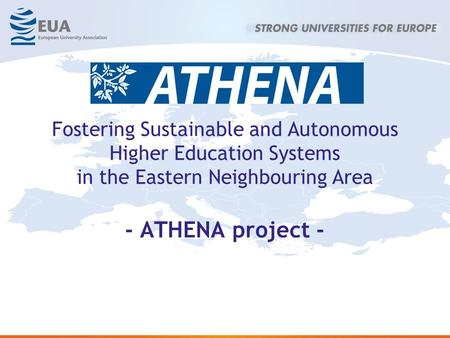 Fostering Sustainable and Autonomous Higher Education Systems in the Eastern Neighbouring Area - ATHENA project -