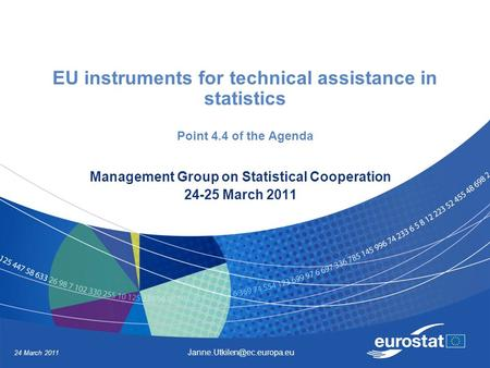 EU instruments for technical assistance in statistics Point 4.4 of the Agenda Management Group on Statistical Cooperation 24-25 March 2011 24 March 2011.