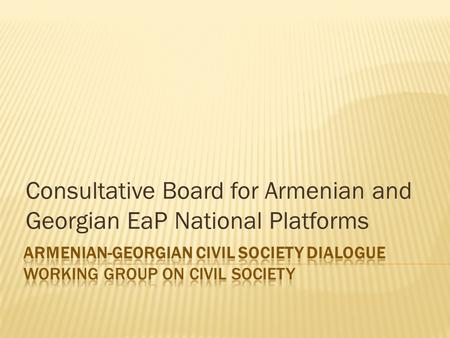 Consultative Board for Armenian and Georgian EaP National Platforms.