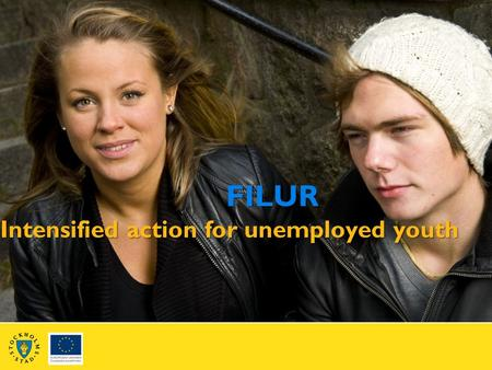 FILUR Intensified action for unemployed youth FILUR Intensified action for unemployed youth.