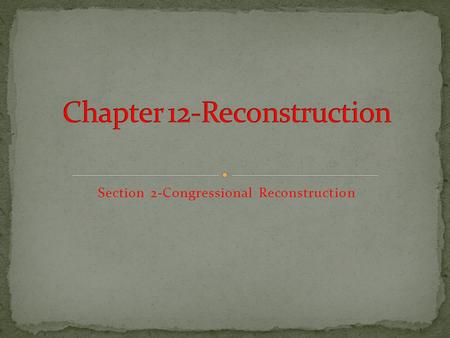 Section 2-Congressional Reconstruction I can analyze the Reconstruction dispute between President Johnson and Congress.  I can describe the major features.