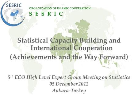 Statistical Capacity Building and International Cooperation (Achievements and the Way Forward) 5 th ECO High Level Expert Group Meeting on Statistics 05.