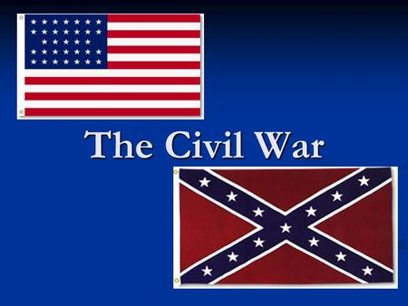 The Civil War. Civil War States Union Army - North Union Army - North Confederate Army - South Confederate Army - South.