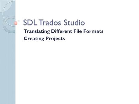 SDL Trados Studio Translating Different File Formats Creating Projects.