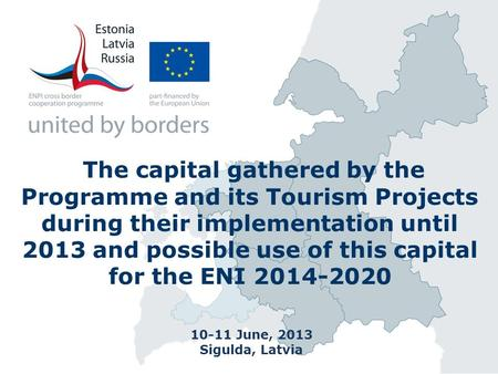 The capital gathered by the Programme and its Tourism Projects during their implementation until 2013 and possible use of this capital for the ENI 2014-2020.
