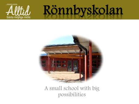 A small school with big possibilities. Headmasters Annelie Aleson and Tobias Åsell Public school About 500 pupils at the whole school, 201 pupils in year.