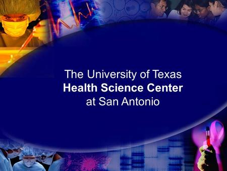 The University of Texas Health Science Center at San Antonio.