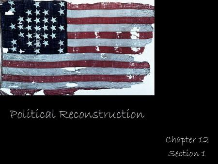 Political Reconstruction Chapter 12 Section 1 SSUSH10 The student will identify legal, political, and social dimensions of Reconstruction. a. Compare.