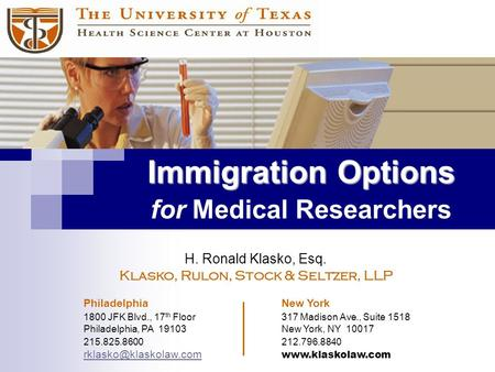 Immigration Options Immigration Options for Medical Researchers H. Ronald Klasko, Esq. Klasko, Rulon, Stock & Seltzer, LLP Philadelphia New York 1800 JFK.