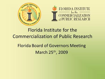Florida Institute for the Commercialization of Public Research Florida Board of Governors Meeting March 25 th, 2009.