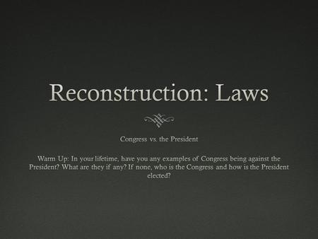 Reconstruction  1865-1877—the 12 years following the Civil War  During this time battles waged in Congress over who should lead reconstruction policy.