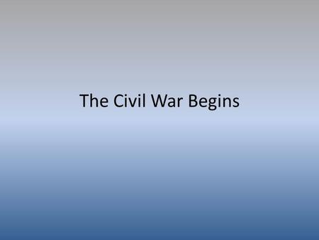 The Civil War Begins. Key Players United States of America Union Army.