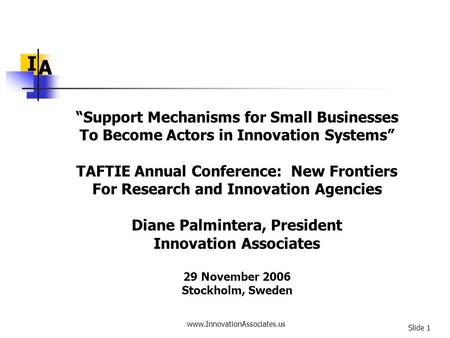 "Www.InnovationAssociates.us Slide 1 I A ""Support Mechanisms for Small Businesses To Become Actors in Innovation Systems"" TAFTIE Annual Conference: New."