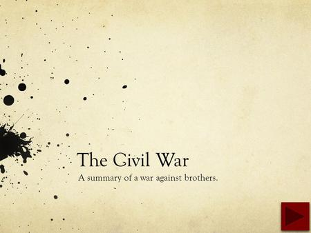 The Civil War A summary of a war against brothers.
