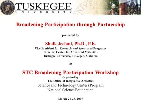 Broadening Participation through Partnership presented by Shaik Jeelani, Ph.D., P.E. Vice President for Research and Sponsored Programs Director, Center.