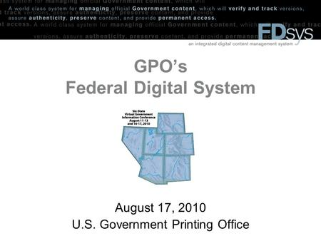 GPO's Federal Digital System August 17, 2010 U.S. Government Printing Office.