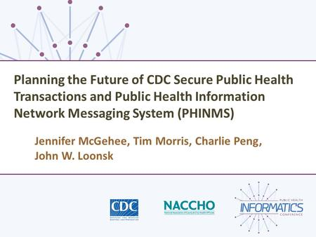 Planning the Future of CDC Secure Public Health Transactions and Public Health Information Network Messaging System (PHINMS) Jennifer McGehee, Tim Morris,