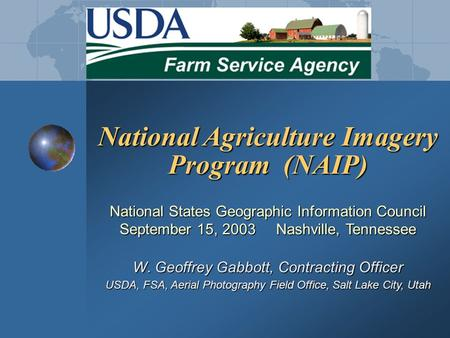 National Agriculture Imagery Program (NAIP) National States Geographic Information Council September 15, 2003 Nashville, Tennessee W. Geoffrey Gabbott,