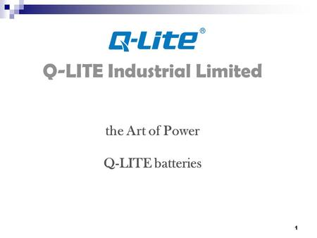 1 Q-LITE Industrial Limited the Art of Power Q-LITE batteries.