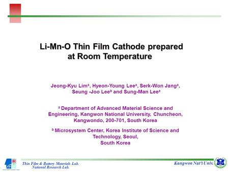 Li-Mn-O Thin Film Cathode prepared at Room Temperature Thin Film & Battery Materials Lab. National Research Lab. Kangwon Nat'l Univ. Jeong-Kyu Lim a, Hyeon-Young.