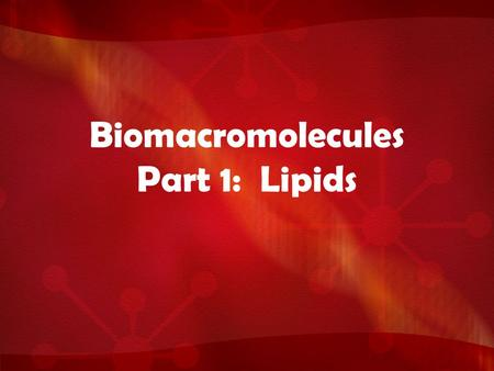 Biomacromolecules Part 1: Lipids. Biomacromolecules Biomacromolecules are BIG molecules. They play an essential role in both the structure and functions.