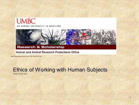 1 Ethics of Working with Human Subjects (BIOL/CHEM 397 ) Header image designed by Michelle Jordan, UMBC Creative Services, 2009.