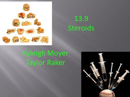 13.9 Steroids Kyleigh Moyer Taylor Raker. What are Steroids?  A compound containing this ring formation  Three cyclohexane rings  Another cyclohexane.