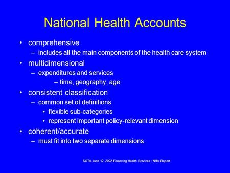 SOTA June 12, 2002 <strong>Financing</strong> Health Services : NHA Report National Health <strong>Accounts</strong> comprehensive –includes all the main components of the health care system.