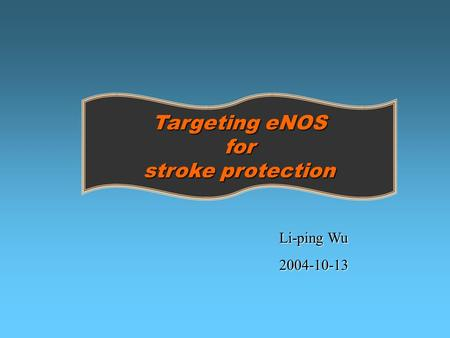 Targeting eNOS for stroke protection Li-ping Wu 2004-10-13.