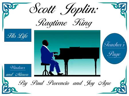 Scott Joplin: Ragtime King His Life Windows and Mirrors Teacher's Page By Paul Provencio and Joy Agre.