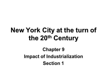 New York City at the turn of the 20 th Century Chapter 9 Impact of Industrialization Section 1.