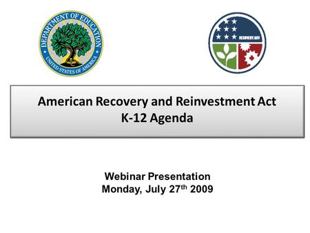American Recovery and Reinvestment Act K-12 Agenda Webinar Presentation Monday, July 27 th 2009.