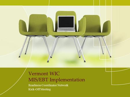 Vermont WIC MIS/EBT Implementation Readiness Coordinator Network Kick-Off Meeting.