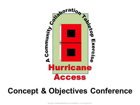 Copyright – Disaster Resistant Communities Group - www.drc-group.com Concept & Objectives Conference.