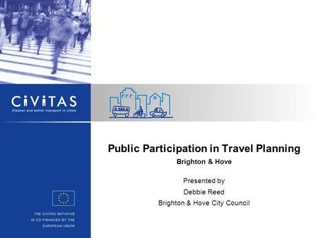 Public Participation in Travel Planning Brighton & Hove Presented by Debbie Reed Brighton & Hove City Council.