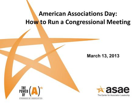 American Associations Day: How to Run a Congressional Meeting March 13, 2013.