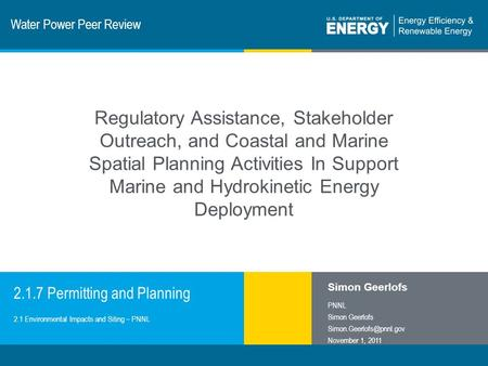 1 | Program Name or Ancillary Texteere.energy.gov Water Power Peer Review 2.1.7 Permitting and Planning Simon Geerlofs PNNL Simon Geerlofs