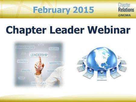 Chapter Leader Webinar February 2015. Mary Beth Lech, Lifetime CFCM, Fellow NCMA Chapter Relations Manager Teresa Kirkhart NCMA Chapter Relations Specialist.