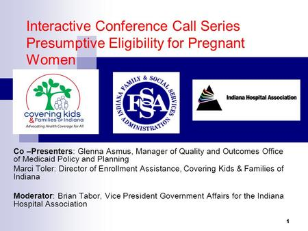 Interactive Conference Call Series Presumptive Eligibility for Pregnant Women Co –Presenters: Glenna Asmus, Manager of Quality and Outcomes Office of Medicaid.