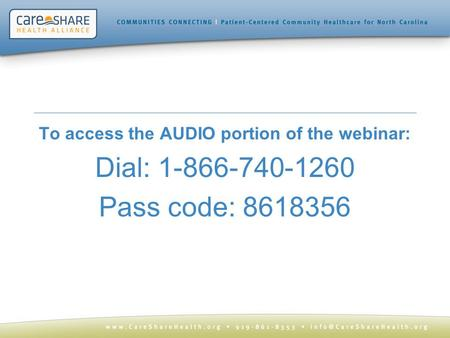 To access the AUDIO portion of the webinar: Dial: 1-866-740-1260 Pass code: 8618356.